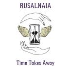coverart_Rusalnaia_TimeTakesAway_May19